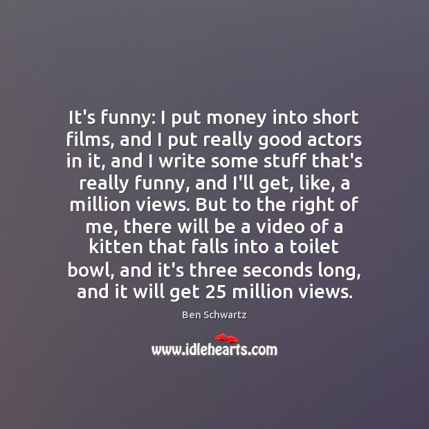 Image, It's funny: I put money into short films, and I put really