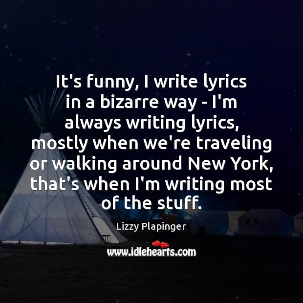 It's funny, I write lyrics in a bizarre way – I'm always Image