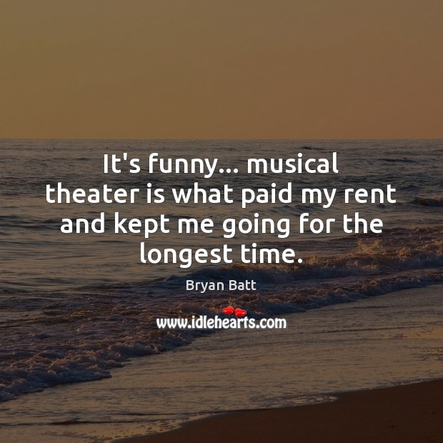 Image, It's funny… musical theater is what paid my rent and kept me going for the longest time.