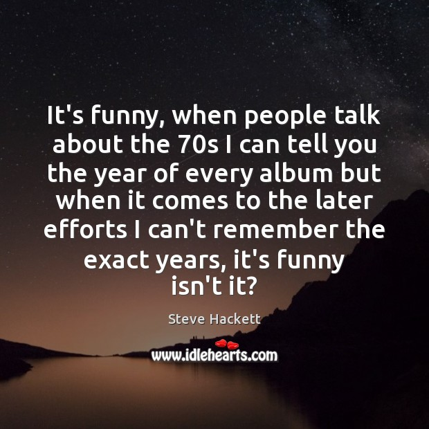 It's funny, when people talk about the 70s I can tell you Image