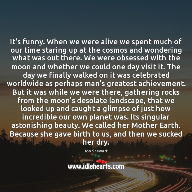 It's funny. When we were alive we spent much of our time Image