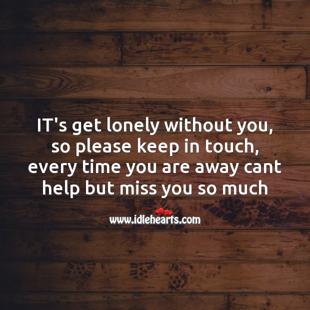 It's get lonely without you Missing You Messages Image