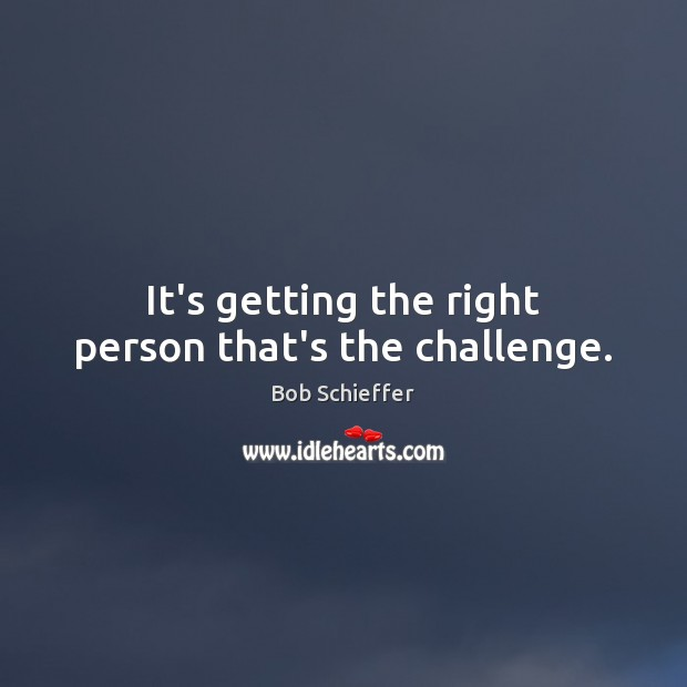 Image, It's getting the right person that's the challenge.