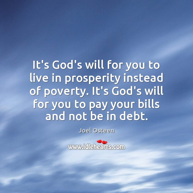 It's God's will for you to live in prosperity instead of poverty. Joel Osteen Picture Quote