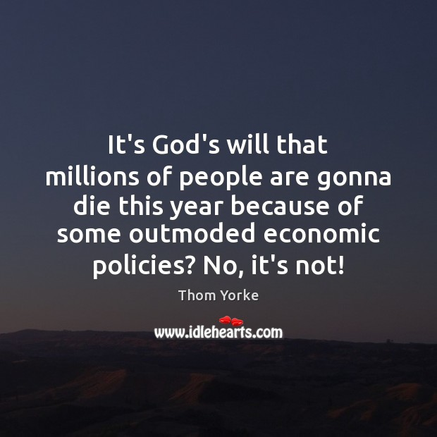 It's God's will that millions of people are gonna die this year Thom Yorke Picture Quote
