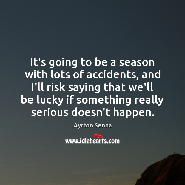 It's going to be a season with lots of accidents, and I'll Ayrton Senna Picture Quote