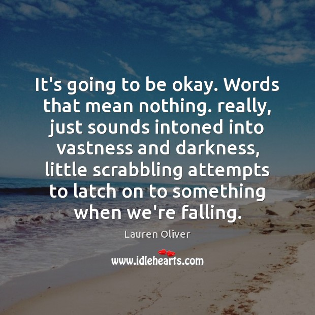 Image, It's going to be okay. Words that mean nothing. really, just sounds