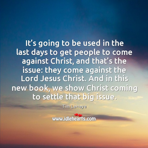 It's going to be used in the last days to get people to come against christ Image