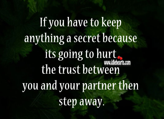 If you have to keep anything a secret because its going to hurt Hurt Quotes Image