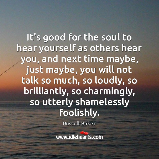 Image, It's good for the soul to hear yourself as others hear you,