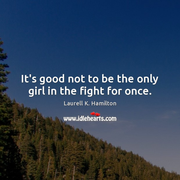 It's good not to be the only girl in the fight for once. Image