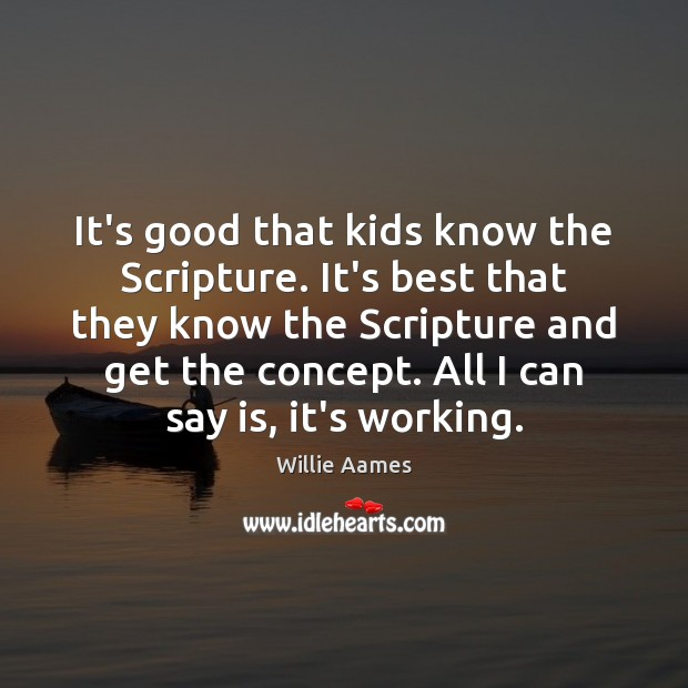 It's good that kids know the Scripture. It's best that they know Willie Aames Picture Quote