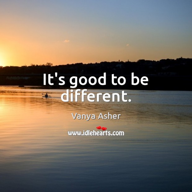 It's good to be different. Image