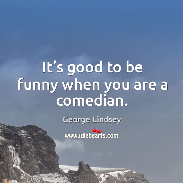 It's good to be funny when you are a comedian. Image