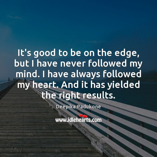 It's good to be on the edge, but I have never followed Deepika Padukone Picture Quote