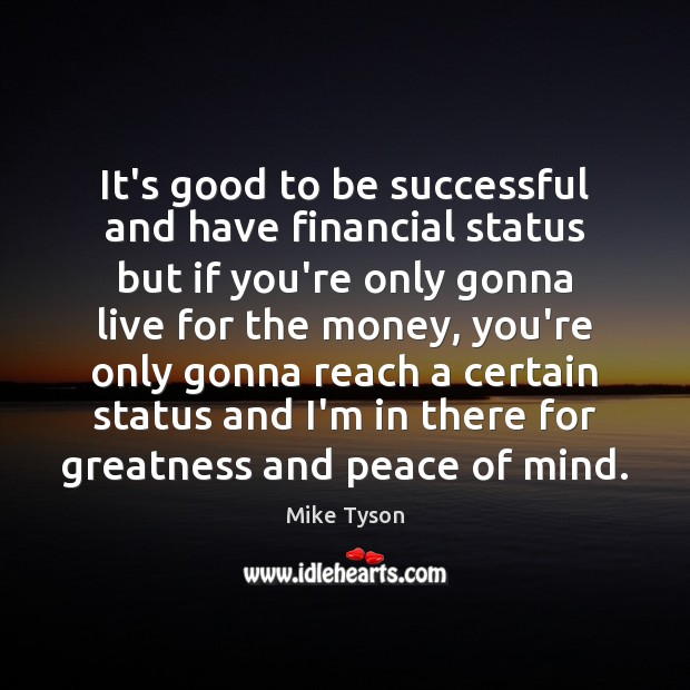 It's good to be successful and have financial status but if you're Image