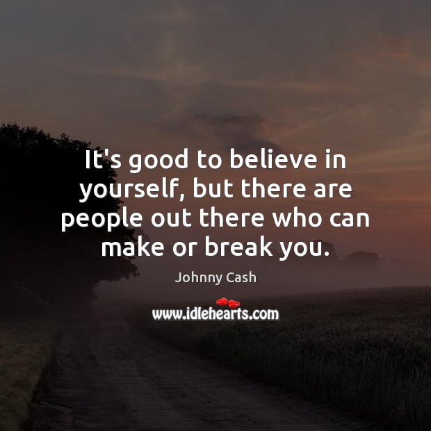 It's good to believe in yourself, but there are people out there Believe in Yourself Quotes Image