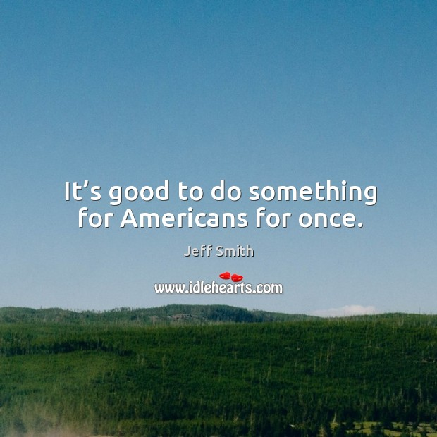 Image, It's good to do something for americans for once.