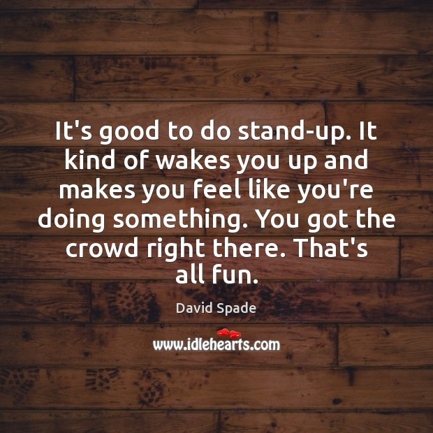 It's good to do stand-up. It kind of wakes you up and David Spade Picture Quote