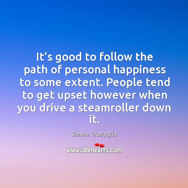 It's good to follow the path of personal happiness to some extent. Image