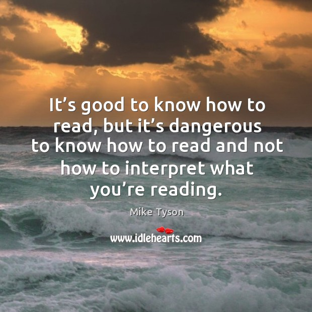 Image, It's good to know how to read, but it's dangerous to know how to read and not how to interpret what you're reading.