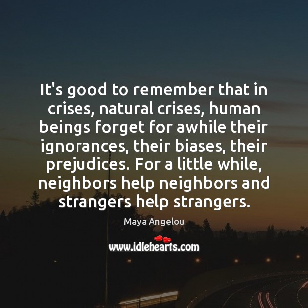 It's good to remember that in crises, natural crises, human beings forget Image