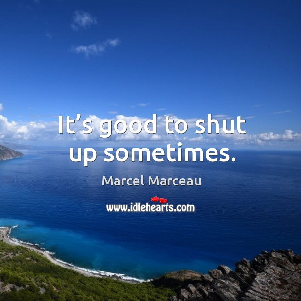 Image, It's good to shut up sometimes.