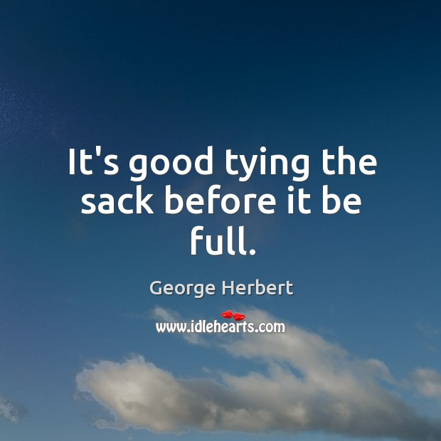 It's good tying the sack before it be full. Image