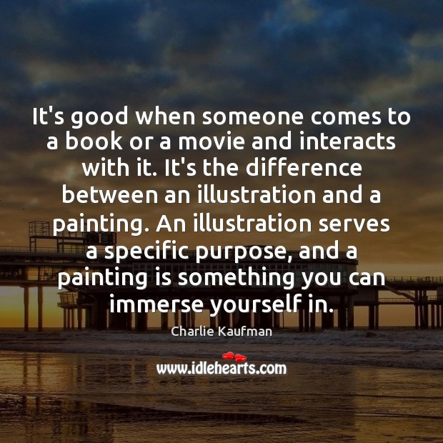 It's good when someone comes to a book or a movie and Image