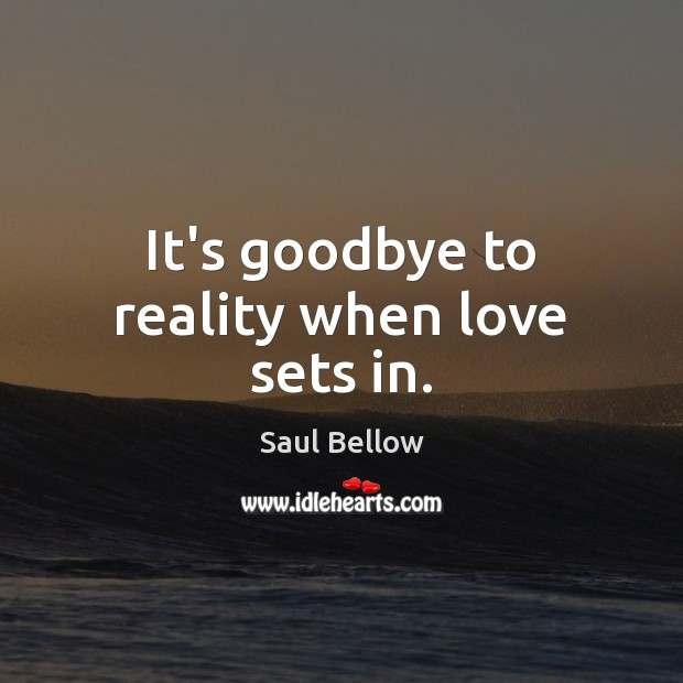 It's goodbye to reality when love sets in. Image