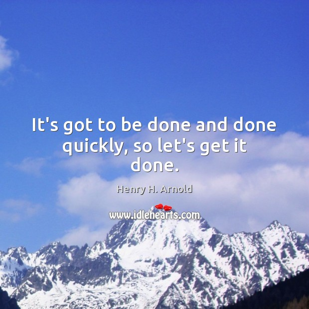 It's got to be done and done quickly, so let's get it done. Image