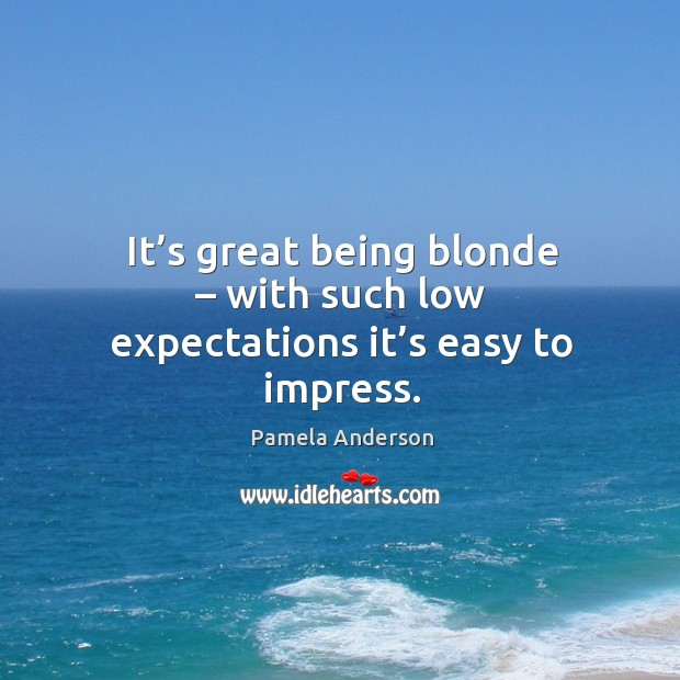 It's great being blonde – with such low expectations it's easy to impress. Image