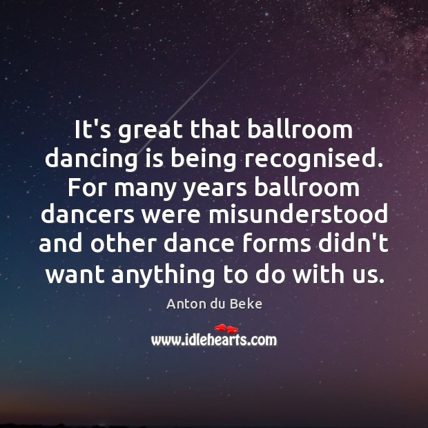 It's great that ballroom dancing is being recognised. For many years ballroom Dance Quotes Image