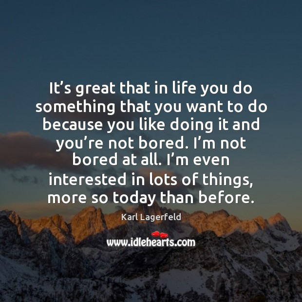 It's great that in life you do something that you want Image