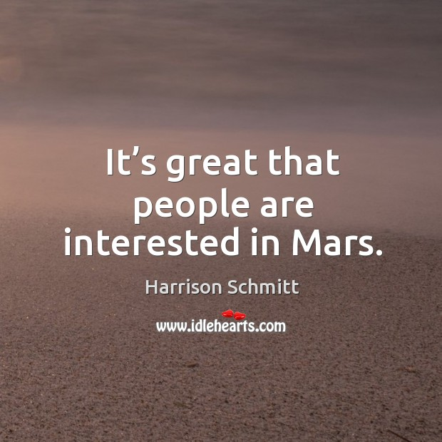 It's great that people are interested in mars. Image