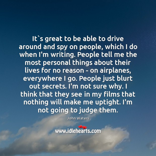 It`s great to be able to drive around and spy on Driving Quotes Image