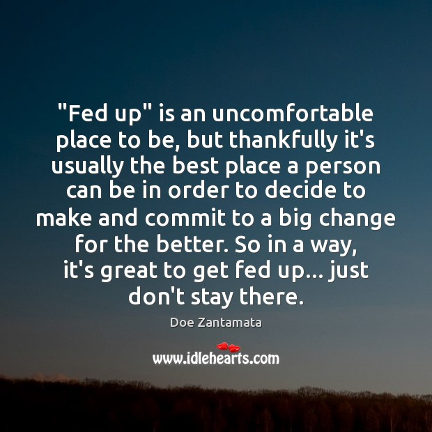It's great to get fed up… just don't stay there forever. Positive Quotes Image