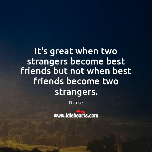 Its Great When Two Strangers Become Best Friends But Not When Best