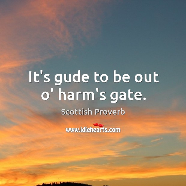 Image, It's gude to be out o' harm's gate.