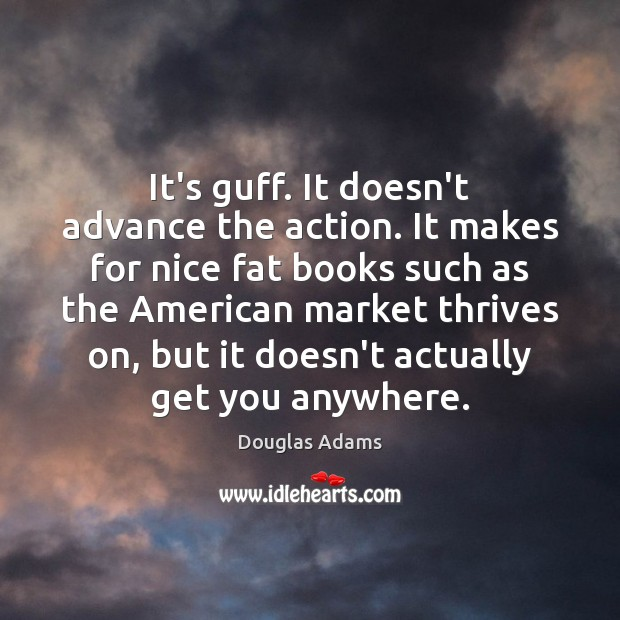 It's guff. It doesn't advance the action. It makes for nice fat Douglas Adams Picture Quote