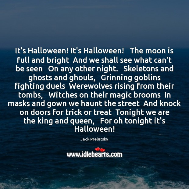 It's Halloween! It's Halloween!   The moon is full and bright  And we Halloween Quotes Image