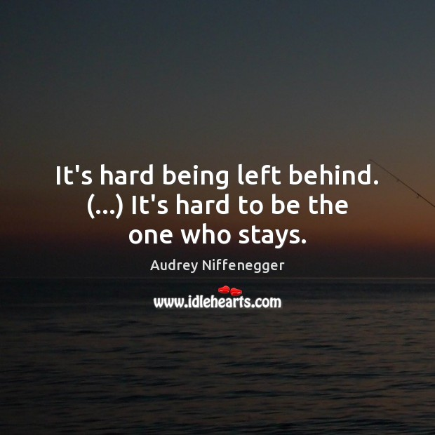 Image, It's hard being left behind. (…) It's hard to be the one who stays.
