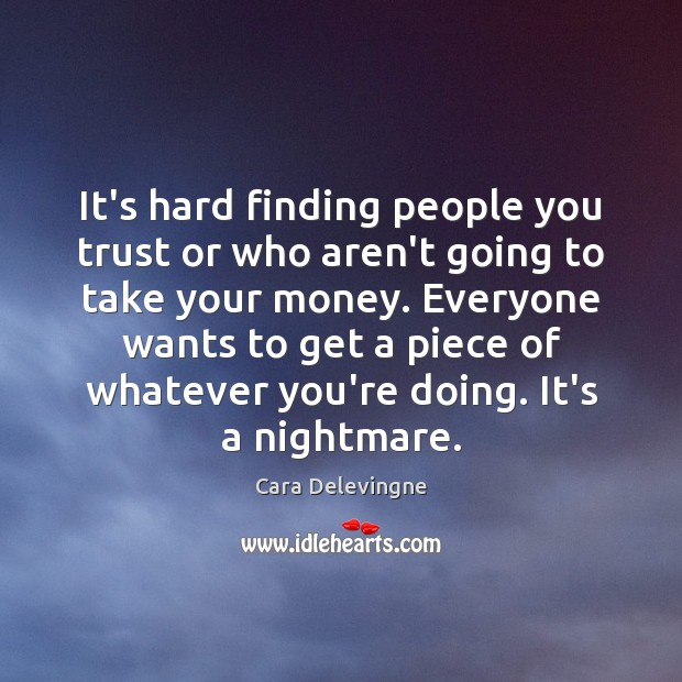 Image, It's hard finding people you trust or who aren't going to take