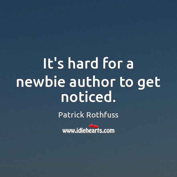 It's hard for a newbie author to get noticed. Image