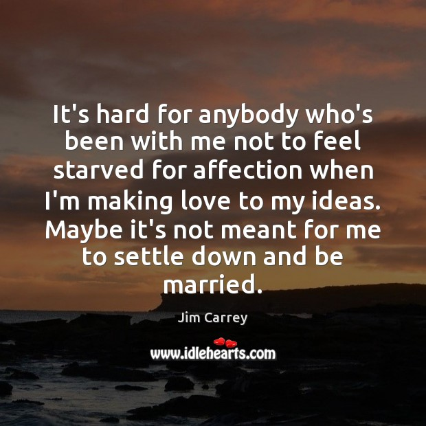 It's hard for anybody who's been with me not to feel starved Making Love Quotes Image