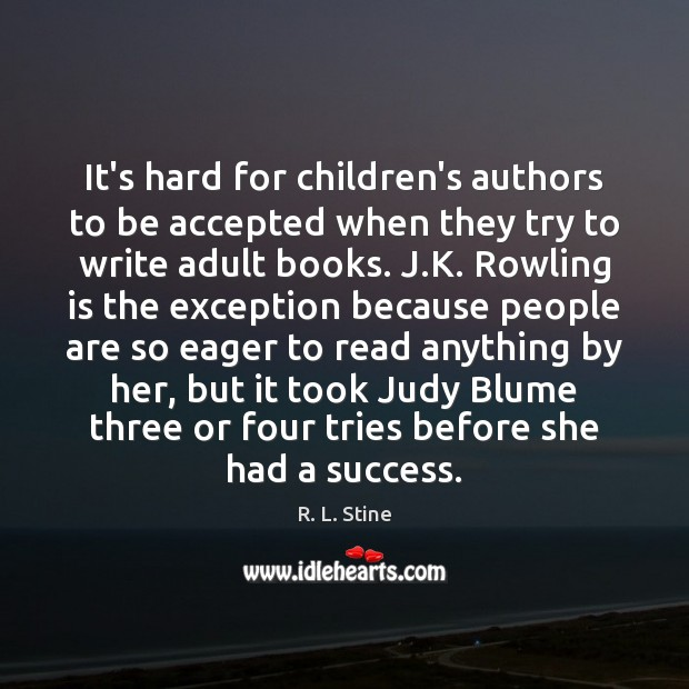 It's hard for children's authors to be accepted when they try to R. L. Stine Picture Quote