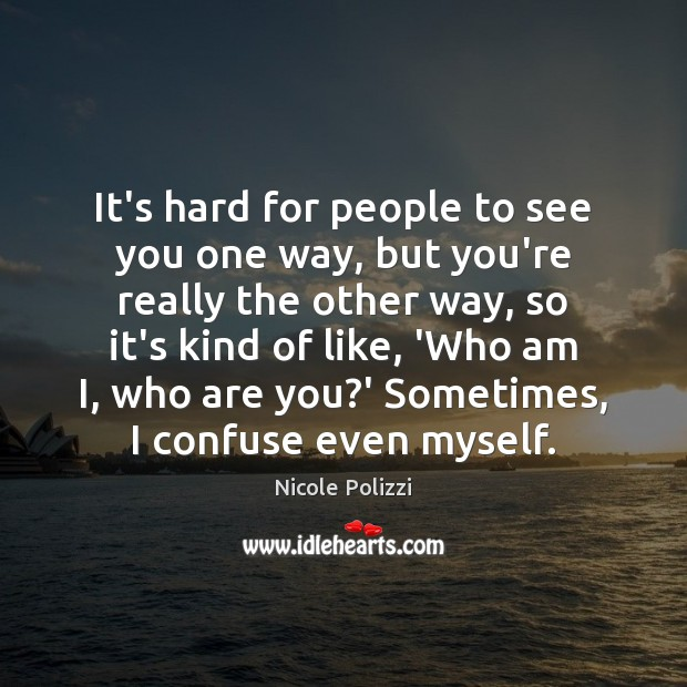 Nicole Polizzi Picture Quote image saying: It's hard for people to see you one way, but you're really