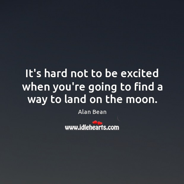 It's hard not to be excited when you're going to find a way to land on the moon. Image