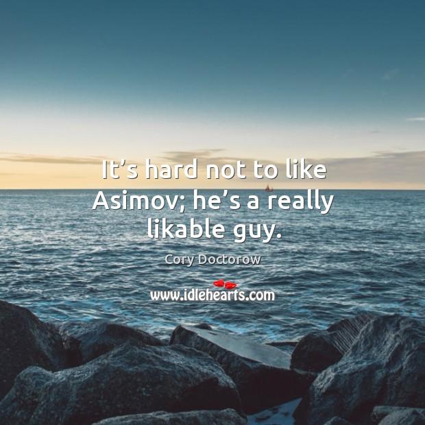 It's hard not to like asimov; he's a really likable guy. Image