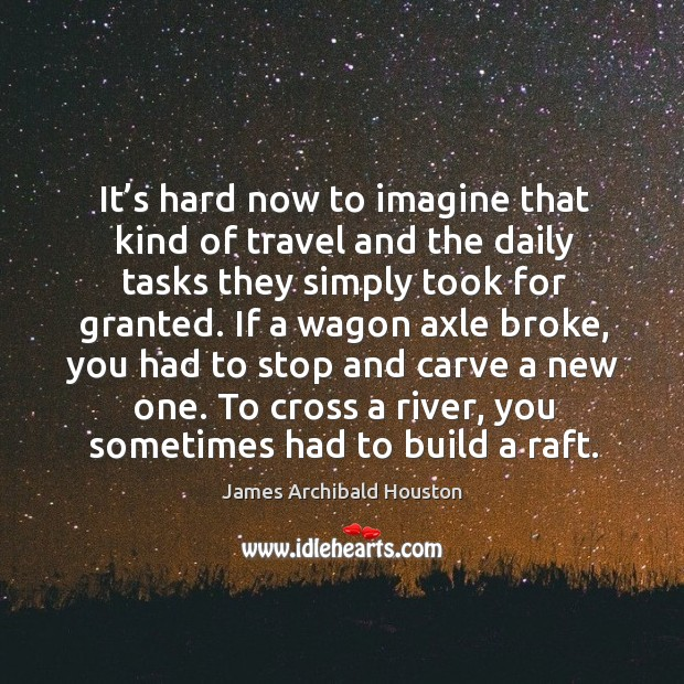 It's hard now to imagine that kind of travel and the daily tasks they simply took for granted. Image